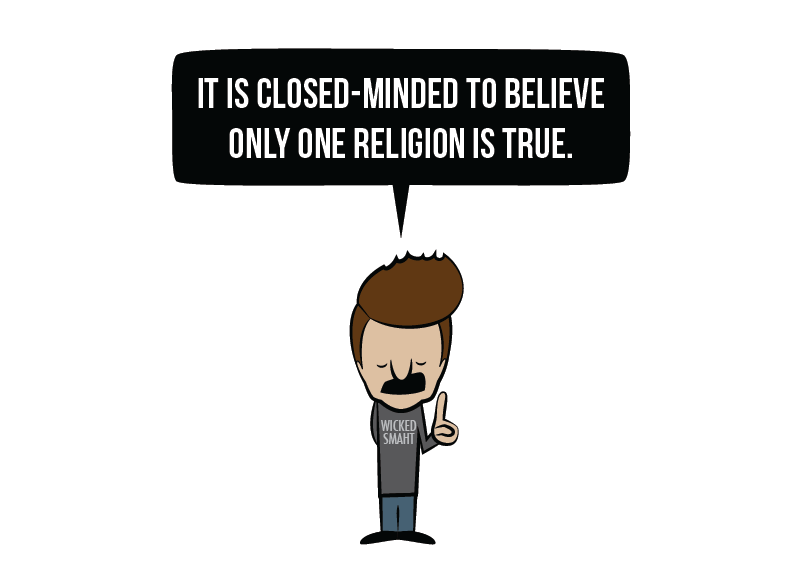 It is closed-minded to believe only one religion is true.