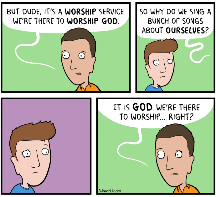 Why do we sing about ourselves? To match the pastor's message, of course!