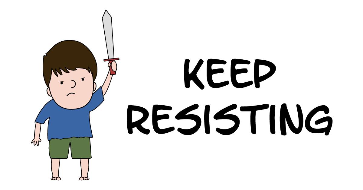 Keep Resisting
