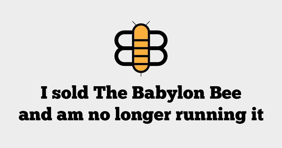 I Sold The Babylon Bee And Am No Longer Running It Adam4d Com