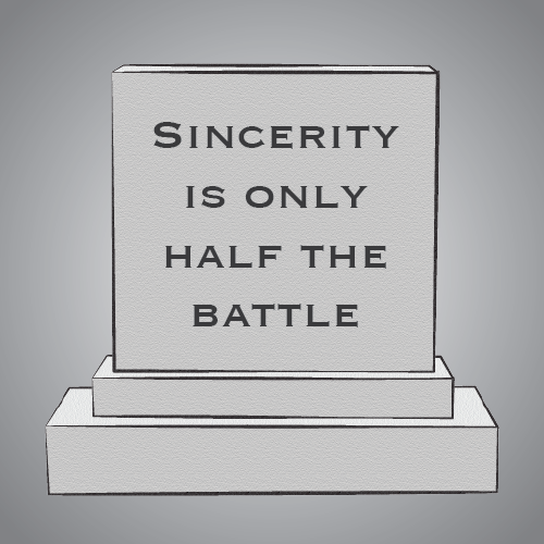 Sincerity is only half the battle