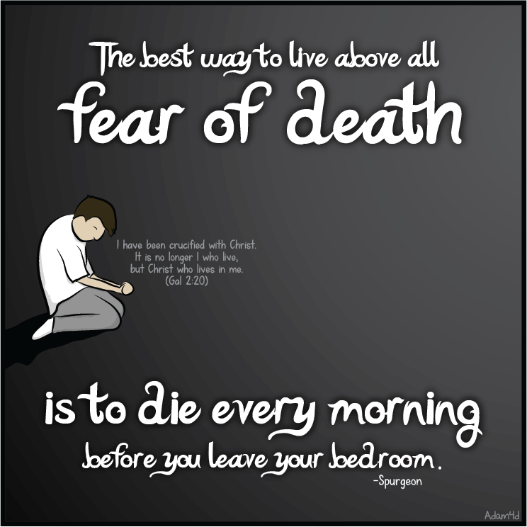 Die every day, and that last time won't be such a big deal.