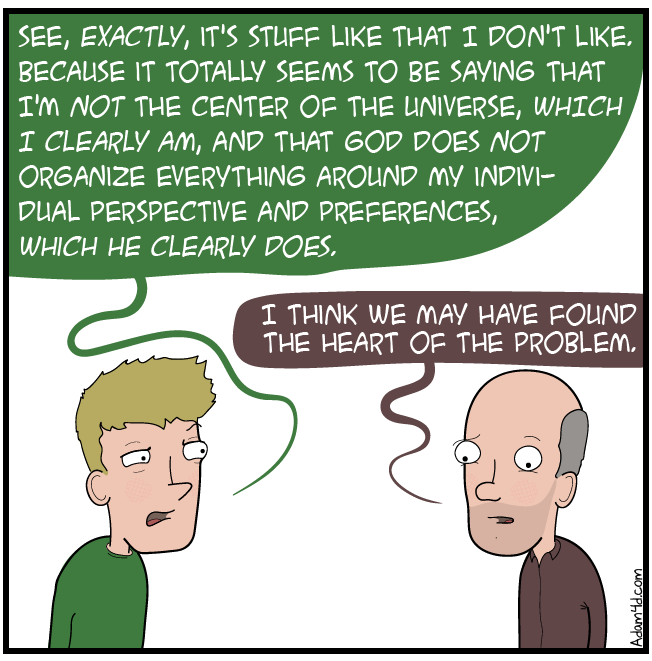 A god who is not ME is simply not a god I find plausible, OK?